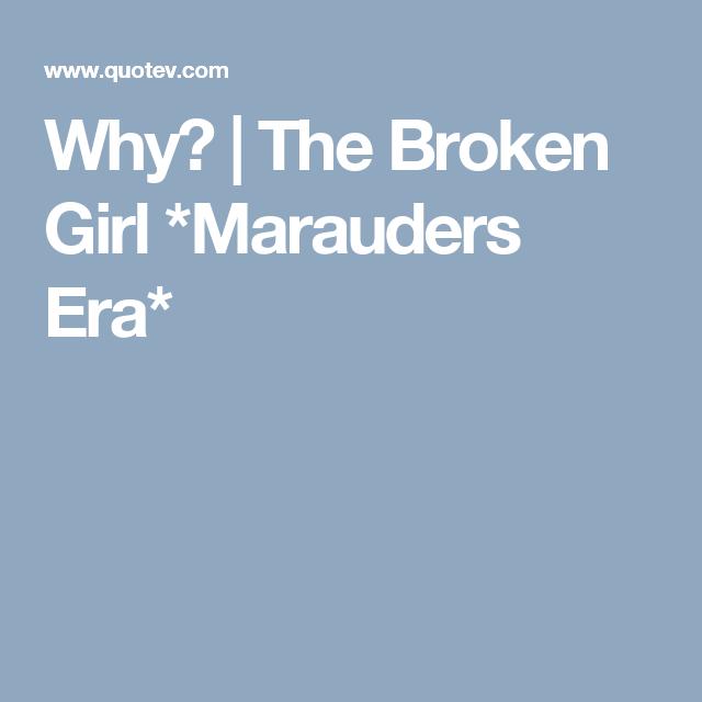 The Broken Girl *Marauders Era* | quotev | Harry potter