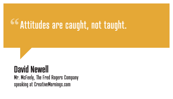 Attitudes Are Caught Not Taught David Newell Mr Mcfeely The Fred Rogers Company Speaking At Creativemornings Teaching Behavior Management