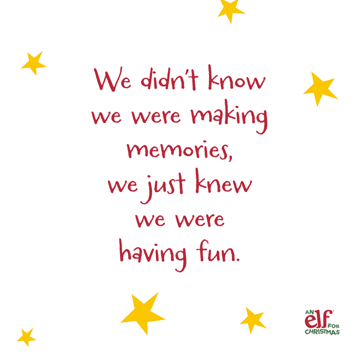 Christmas Elf Quotes We Didn T Know We Were Making Memories We Just Knew We Were Having Fun X Christmas Elf Elf Quotes Elf Toy