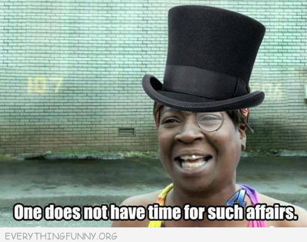 Funniest Ain T Nobody Got Time For That Memes With Images Haha