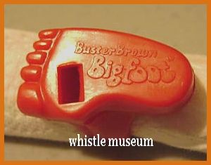 Big Foot Whistle... It's one of those things I remember getting with my Buster Brown Shoes back when I was a kid.