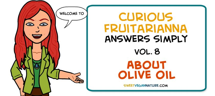 Curious Fruitarianna Vol. 8 – About Olive Oil