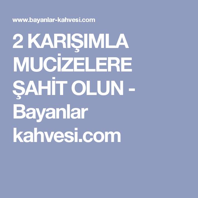 2 KARIŞIMLA MUCİZELERE ŞAHİT OLUN - Bayanlar kahvesi.com
