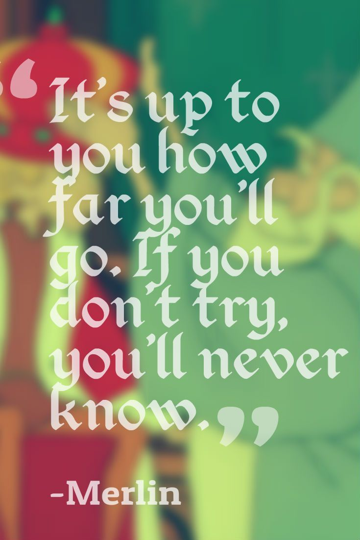 It S Up To You How Far You Ll Go If You Don T Try You Ll Never Know Merlin The Sword In The Stone Character Quotes Merlin Quotes Movie Quotes