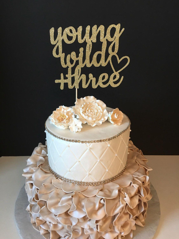 Young Wild And Three Cake Topper Third Birthday Cake