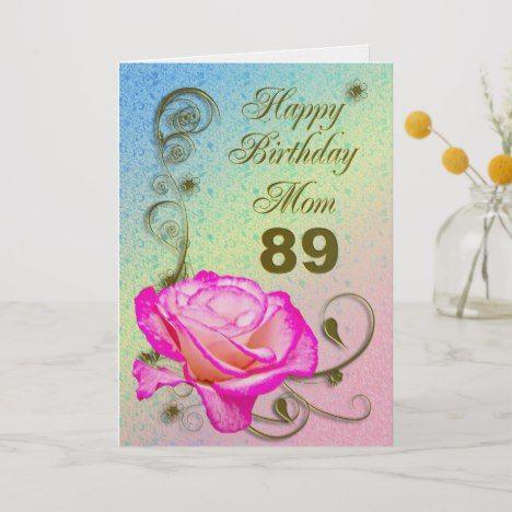 Elegant Rose 89th Birthday Card For Mom Zazzle Com 90th Birthday Cards 60th Birthday Cards 80th Birthday Cards