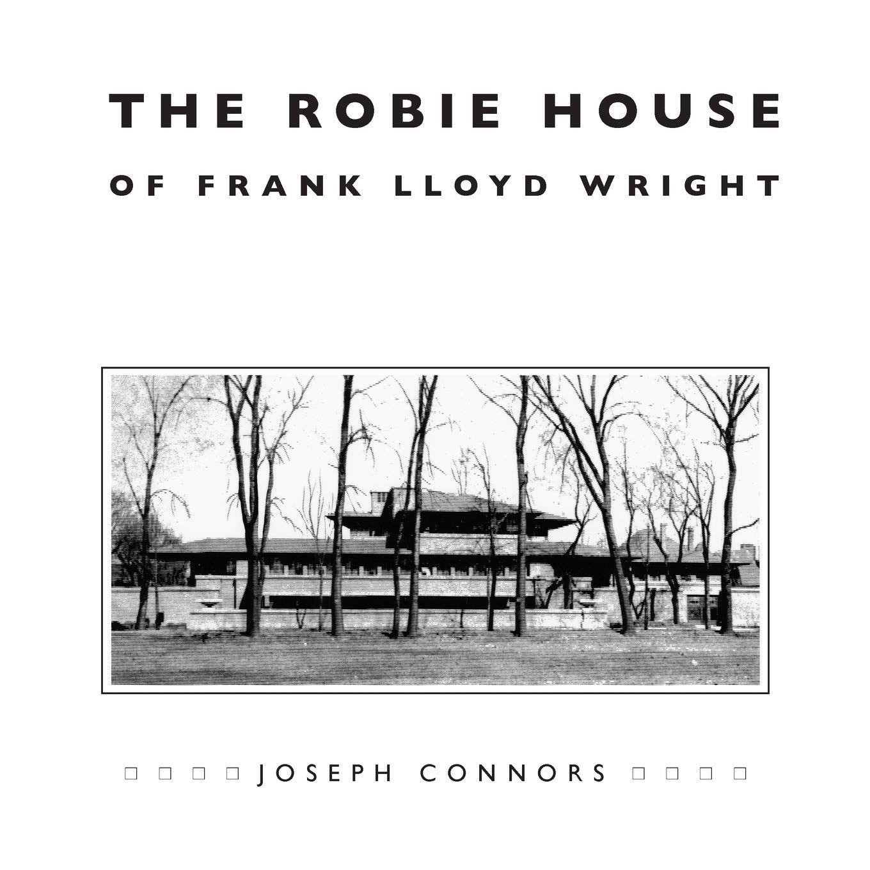 The Robie House Of Frank Lloyd Wright House Robie Frank Wright Ad Robie House Frank Lloyd Wright Chicago Frank Lloyd Wright Books
