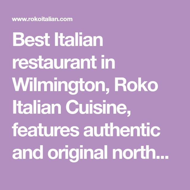 Best Italian Restaurant In Wilmington Roko Italian Cuisine Features Authentic And Original Northern Italian Cuisin Italian Restaurant Best Italian Restaurants