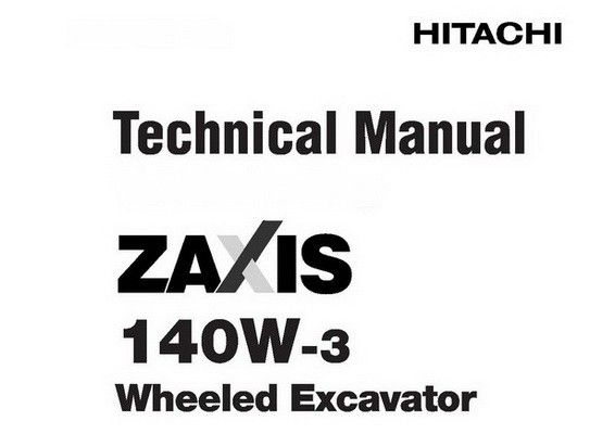 Hitachi ZX140W-3 Wheeled Excavator Technical Manual