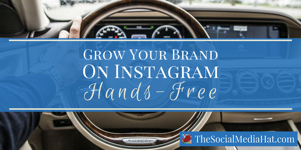 How To Grow Your Brand On Instagram With Hands Free Scheduling Instagram Hands Free Marketing Strategy Social Media