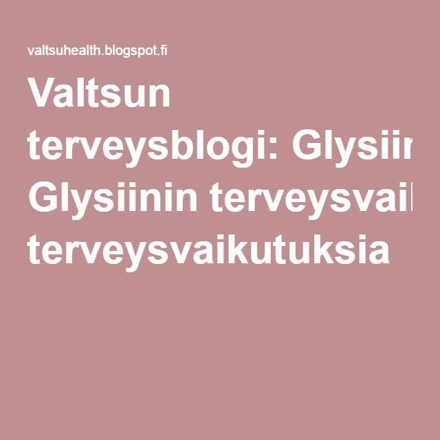 Valtsun terveysblogi: Glysiinin terveysvaikutuksia