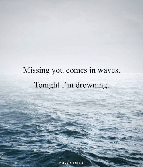 I Miss You In Waves And Tonight I M Drowning You Left Me Fending