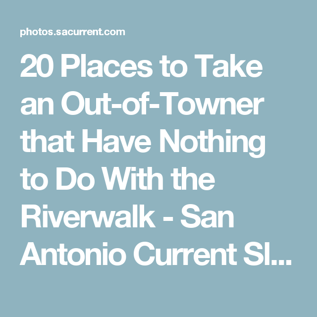 20 Places to Take an Out-of-Towner that Have Nothing to Do With the Riverwalk - San Antonio Current Slideshows