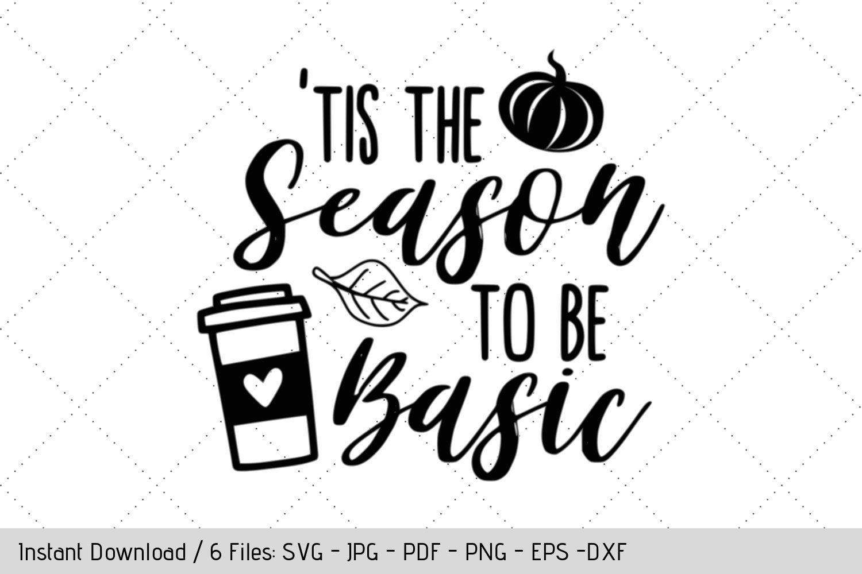 Tis The Season To Be Basic Svg Coffee Design For T Shirt Diy Vinyl Decals Diy Vinyl Coffee Design Svg