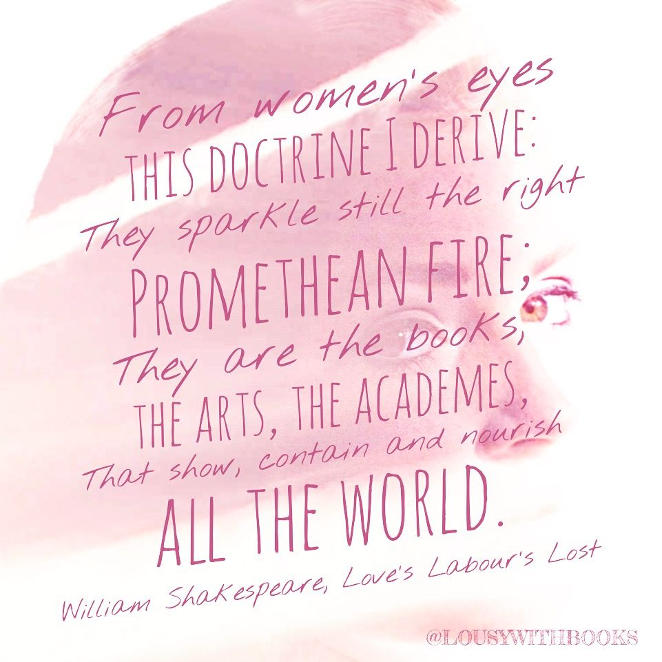 Indulging my romantic side with this quote from the Bard. #women #eyes #sparkle #prometheanfire #books #arts #nourishtheworld #quotes #shakespeare #loveslabourlost @lousywithbooks