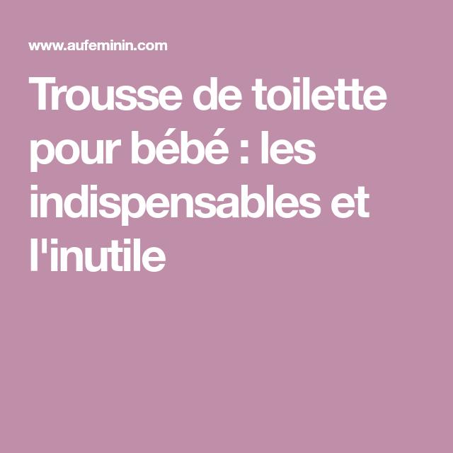 Trousse de toilette pour bébé : les indispensables et l'inutile