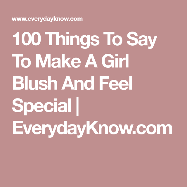 100 Things To Say To Make A Girl Blush And Feel Special | Wt my gf