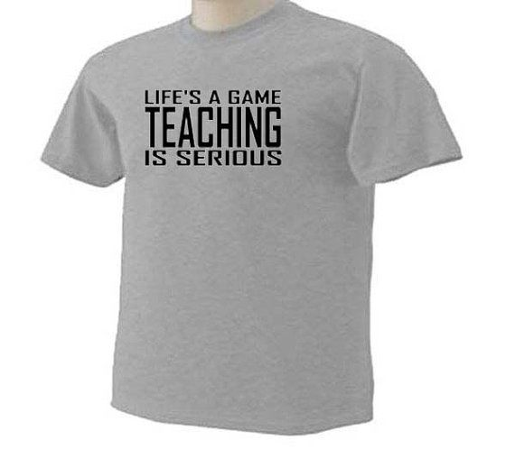 Life's A Game Teaching Is Serious Teacher by TeeDesignsbyVR