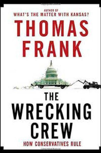 The Wrecking Crew How Conservatives Ruined Government Enriched Themselves And Beggared The Nation By Thomas Frank Http Www Amazon Audio Books Books Crew