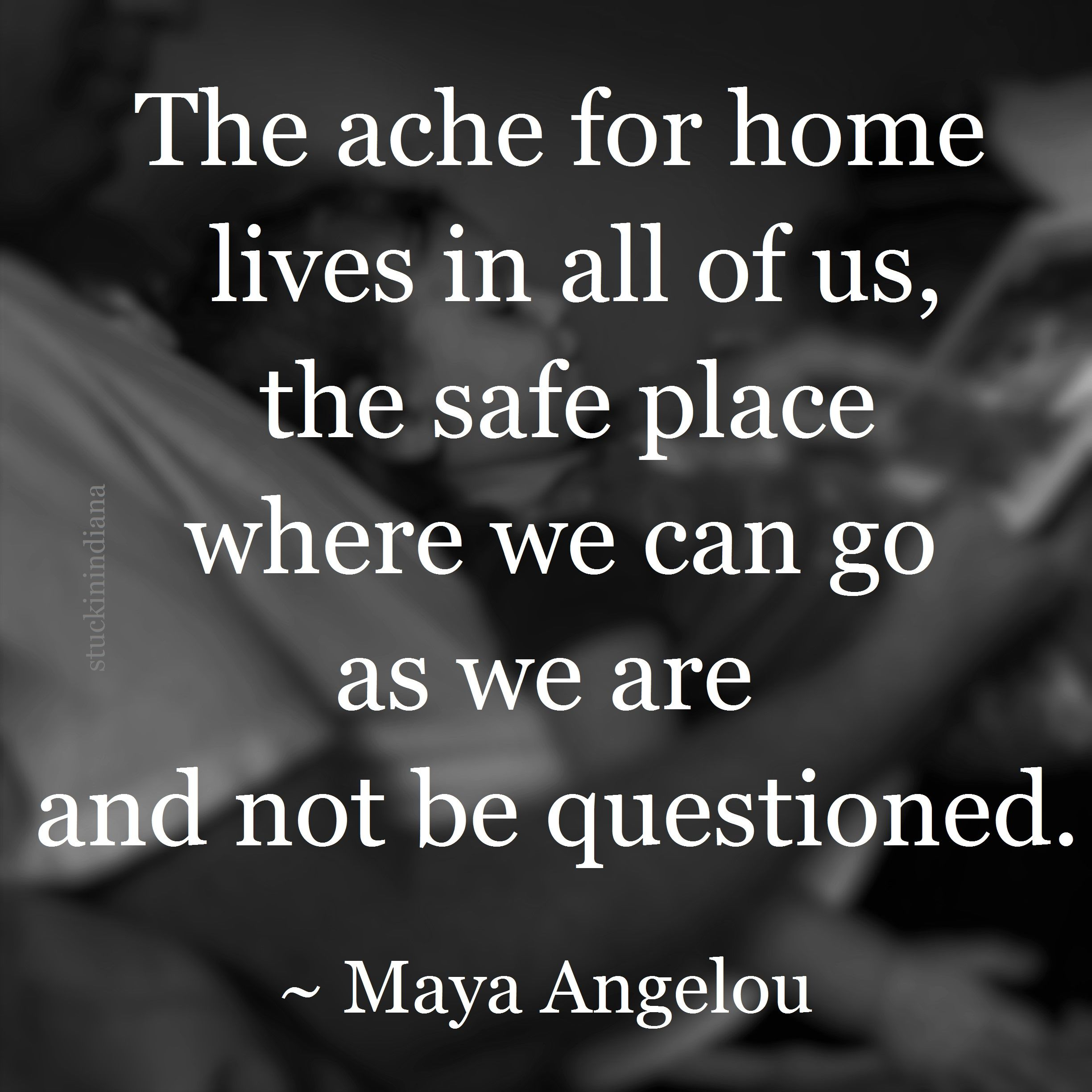 Maya Angelou Quotes About Friendship The Ache For Home Lives In All Of Us The Safe Place Where We Can