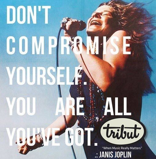 Not only was she talented but she was wise. Monday morning motivation from Janis Joplin.