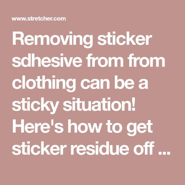 How To Get Sticker Residue Off Clothes How To Remove Adhesive Remove Sticky Labels Sticker Adhesive