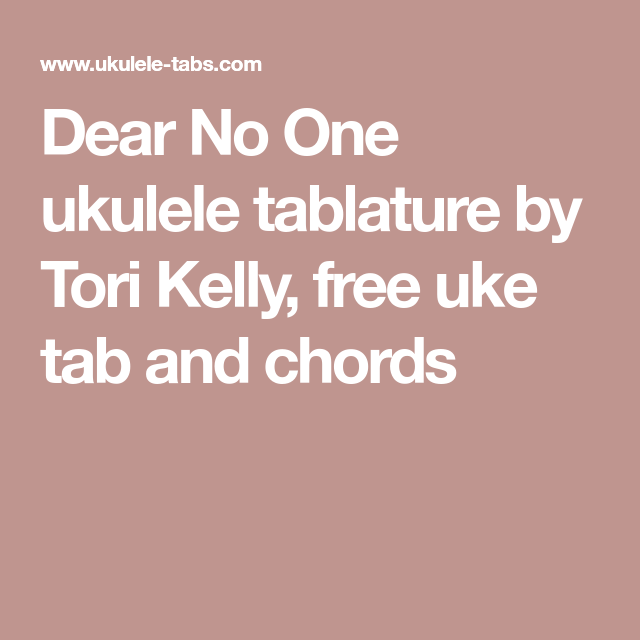 Dear No One Ukulele Tablature By Tori Kelly Free Uke Tab And Chords