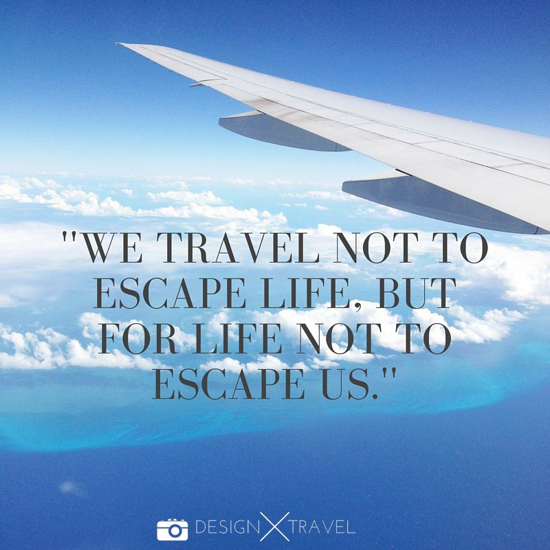 Travel Escape Quotes: 01 We Travel Not To Escape Life, But For Life Not To
