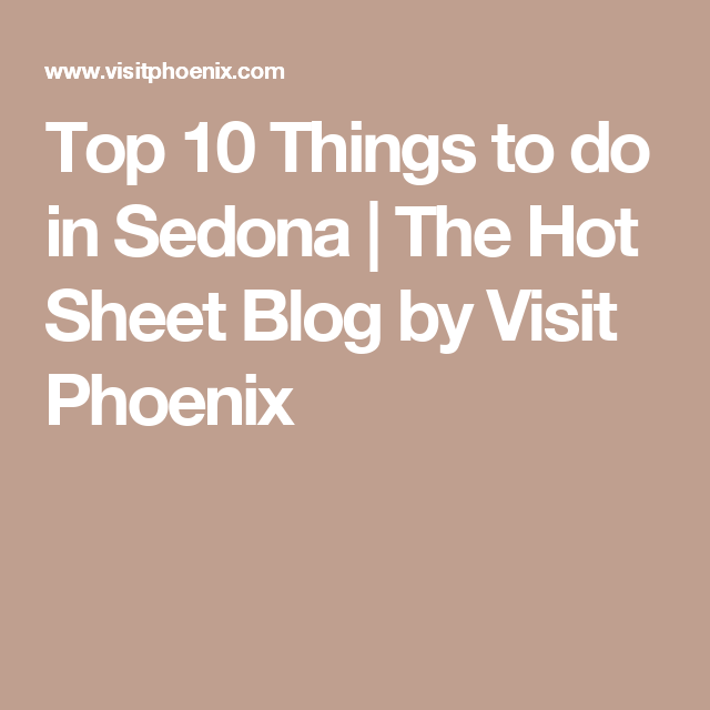 Top Things To Do In Sedona The Hot Sheet Blog By Visit - 10 things to see and do in sedona
