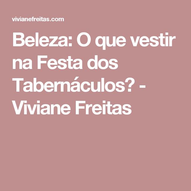 Beleza: O que vestir na Festa dos Tabernáculos? - Viviane Freitas