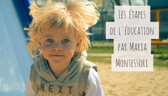 Les étapes de l'éducation par Maria Montessori