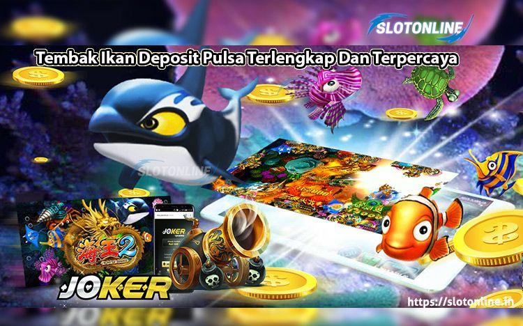 Tembak Ikan Deposit Pulsa Terlengkap Dan Terpercaya Slotonline Joker Ikan Mainan