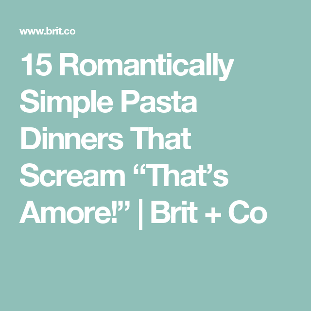 "15 Romantically Simple Pasta Dinners That Scream ""That's Amore!"" 