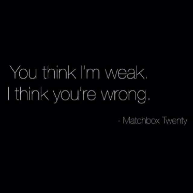 You Think I M Weak I Think You Re Wrong Quotes Music Quotes Words