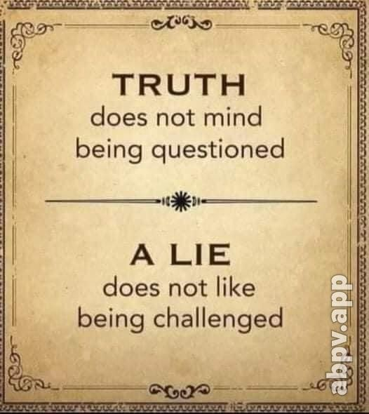 Io - al TRUTH does not mind being questioned A LIE I does being not like challenged being challenged - America's best pics and videos