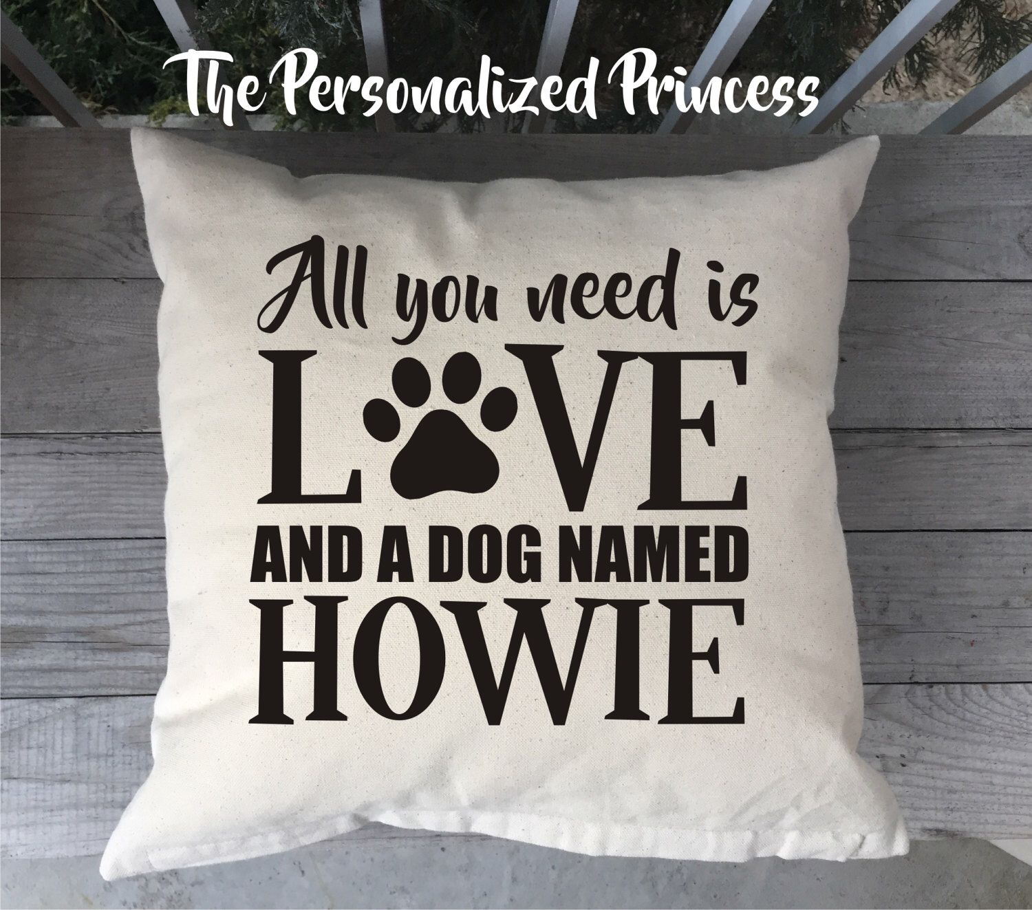 All You Need Is Love And A Dog Named Pillow Cover Custom Pillow