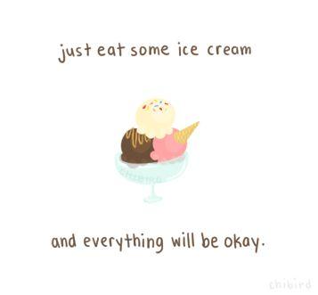 Eat Ice Cream Chibird Ice Cream Quotes Ice Cream Quotes Funny