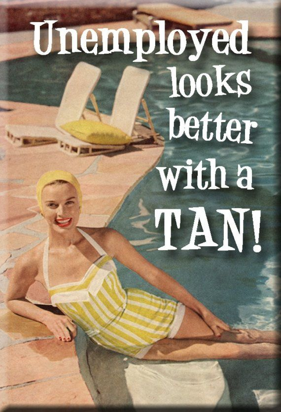Unemployed Looks Better With A Tan Magnet Etsy Retro Humor Vintage Humor Bones Funny