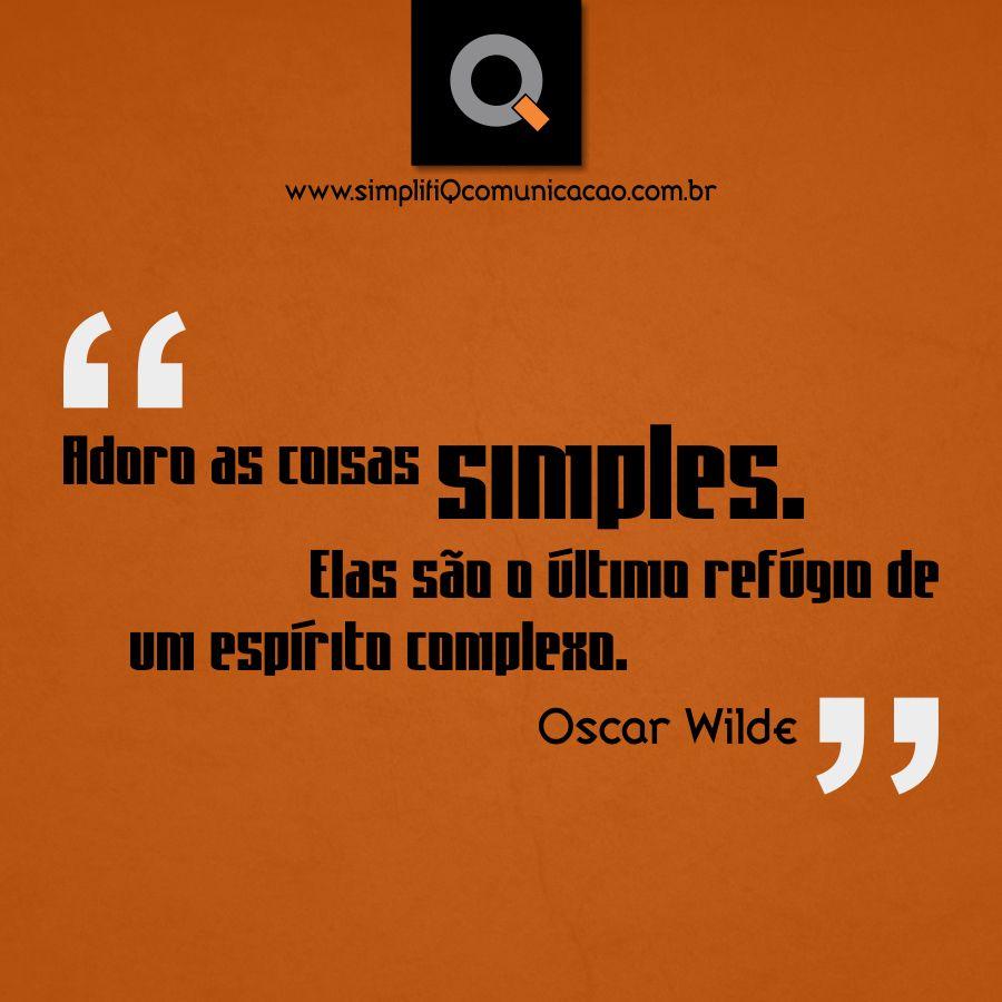 """""""Adoro as coisas #Simples. Elas são o último refúgio de um espírito complexo."""" (Oscar Wilde)"""