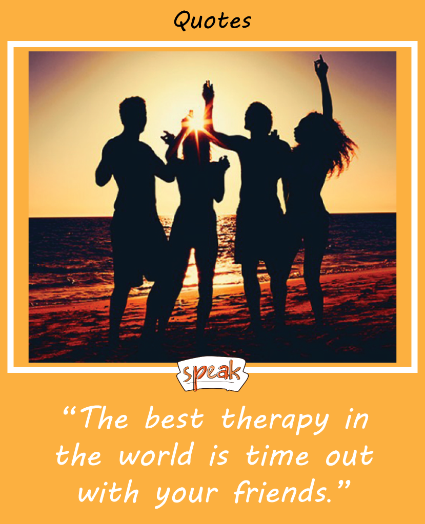 Spend This Day With Friends Quotes The Best Therapy In The World