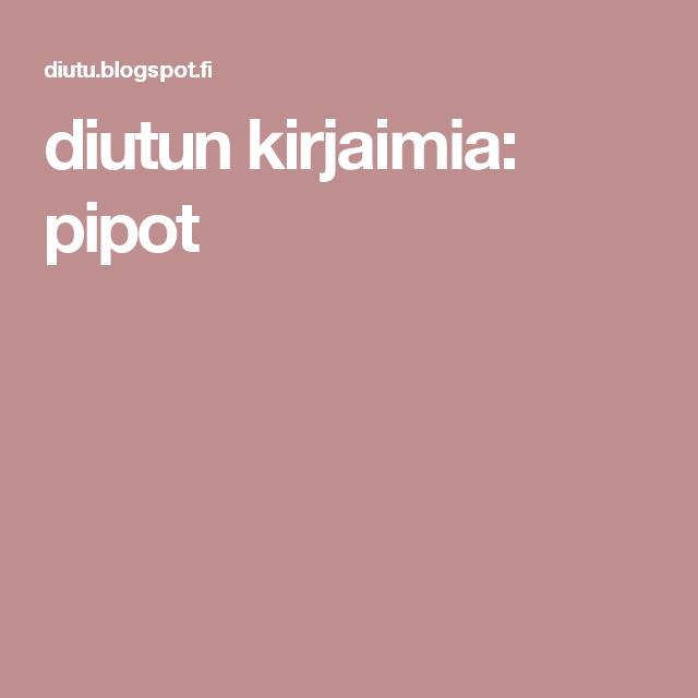 diutun kirjaimia: pipot
