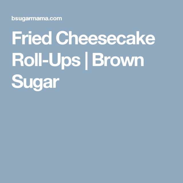 fried cheesecake roll ups recipe pinterest fried cheesecake