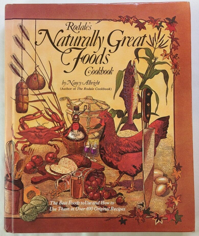 Rodale S Naturally Great Foods Cookbook By Nancy Albright 1977