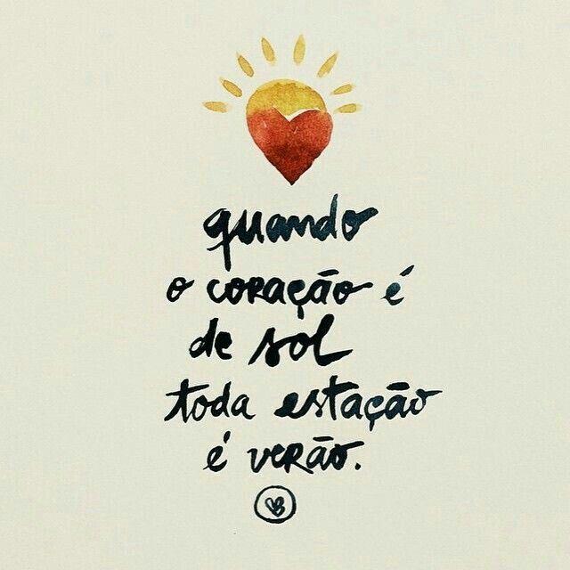 Quando O Coração é De Sol Words Mean More Quotes Frases E Words