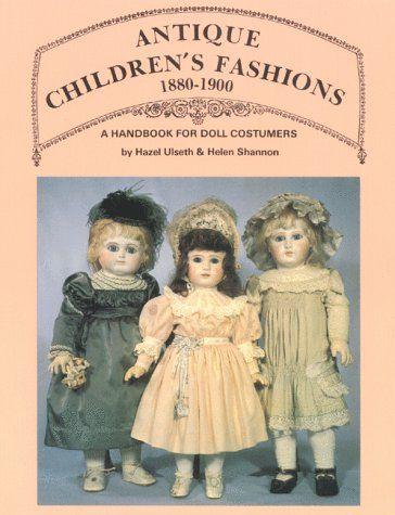 Antique Children's Fashions, 1880-1900: A Handbook for Doll Costumers by Hazel Ulseth