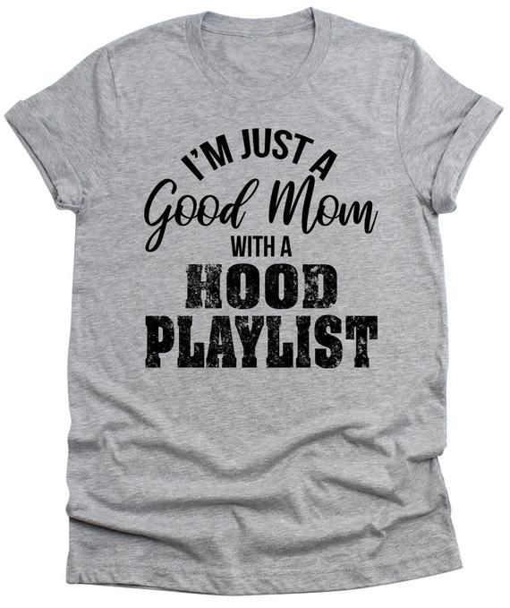 62a16f30 I'm Just a good mom with a Hood Playlist T-Shirt - Funny Unisex tee - Wife  Gifts - Birthday Gift - S