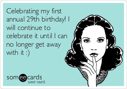 Free Birthday Ecard Celebrating My First Annual 29th Birthday I