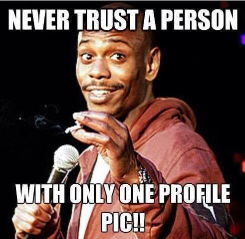 Just 1 Profile Pic Dave Chappelle Dave Chappelle Meme Catfish Meme