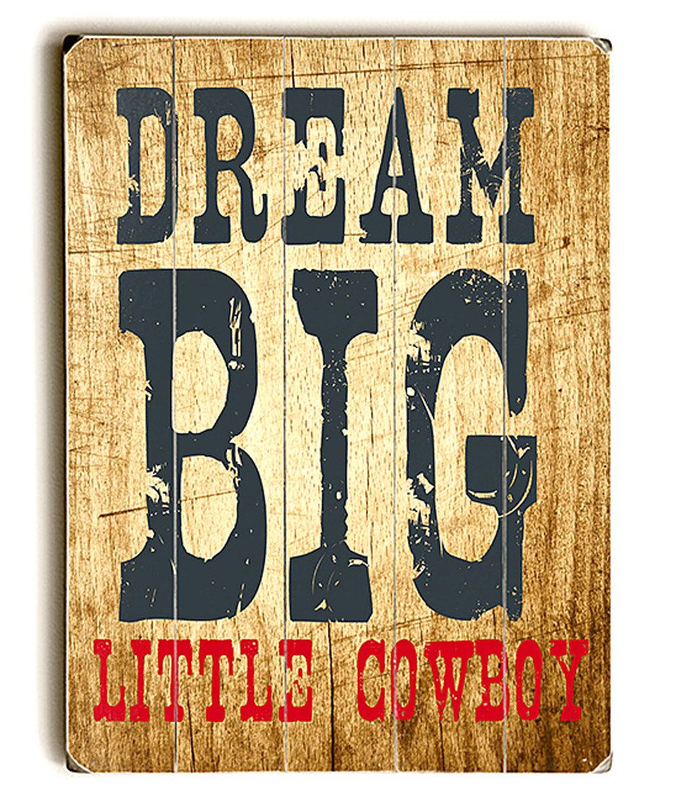 Love this \'Dream Big Little Cowboy\' Wall Sign by ArteHouse on ...