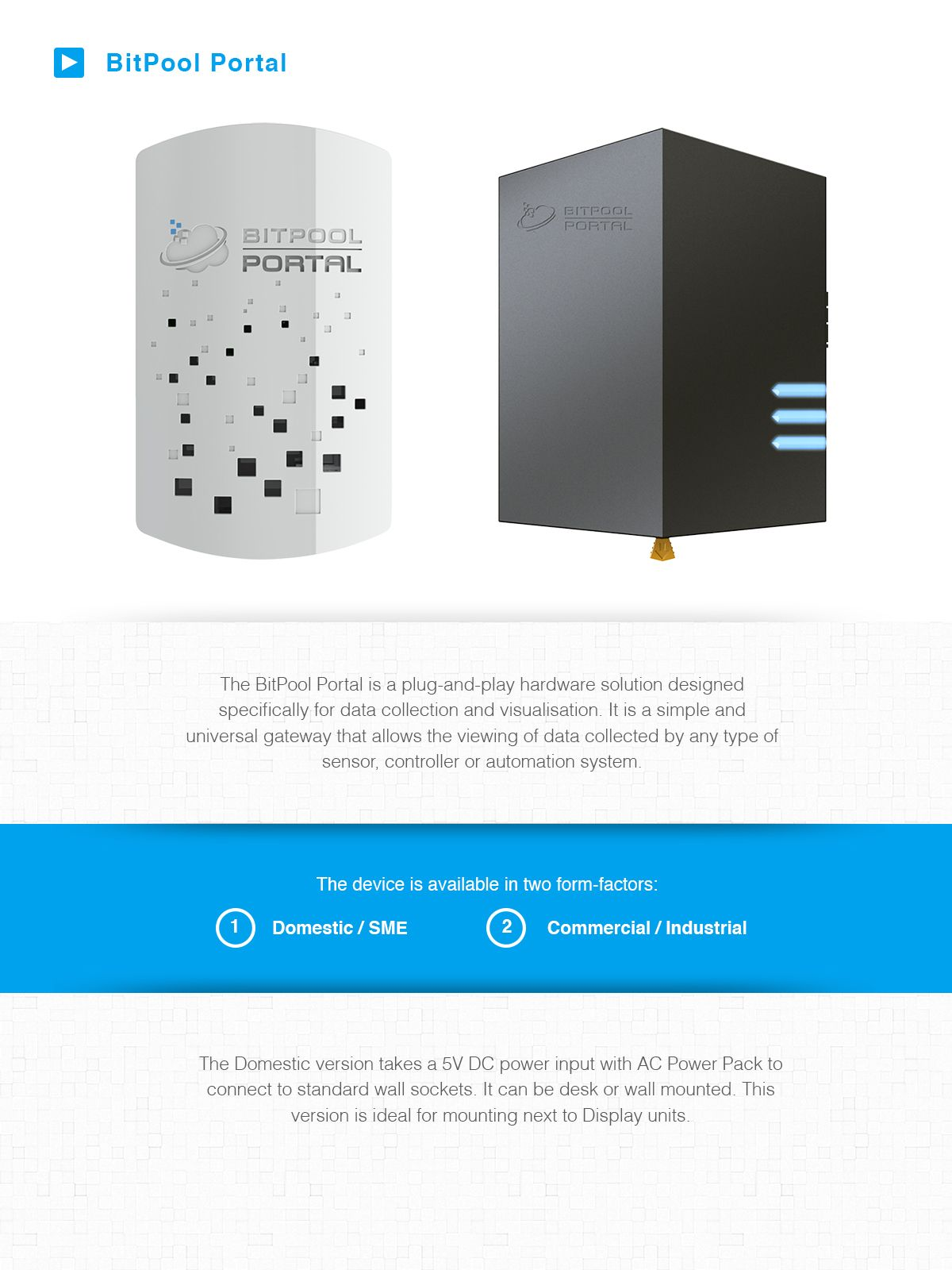 The BitPool Portal is a plug-and-play hardware solution designed specifically for data collection and visualisation. It is a simple and universal gateway that allows the viewing of data collected by any type of sensor, controller or automation system.